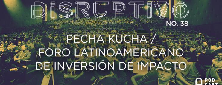 Disruptivo #38: Pecha Kucha y FLII 2015