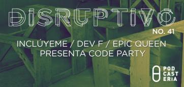 Disruptivo #41: Inclúyeme / Dev.F