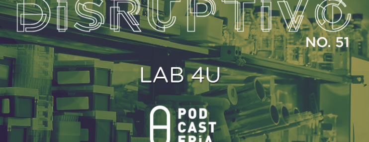 Disruptivo #51: Lab4U
