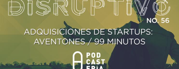 Disruptivo #56: Adquisiciones de Startups