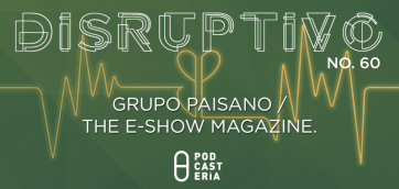 Disruptivo #60: GrupoPaisano / The E-Show
