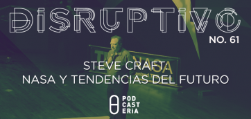 Disruptivo #61: Steve Craft: NASA y Tendencias