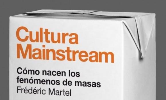 """Reseña del Libro """"Cultura Mainstream"""" de Frédéric Martel"""